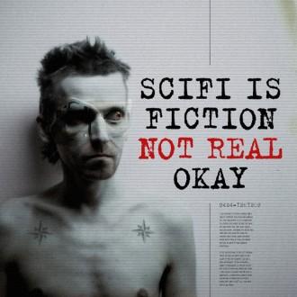 SCI-FI IS NOT REAL OKAY