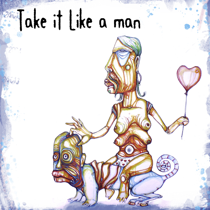 TAKE IT LIKE A MAN